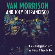 Van Morrison (Ван Моррисон): Close Enough For Jazz / Things I Used To Do (RSD2018)