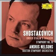 Andris Nelsons (Андрис Нелсонс): Shostakovich: Under Stalin's Shadow - Symphony No. 10
