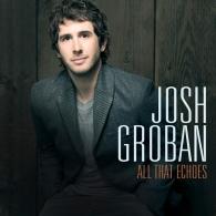 Josh Groban (Джош Гробан): All That Echoes