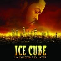 Ice Cube (Айс Кьюб): Laugh Now, Cry Later