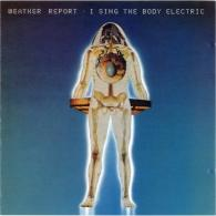 Weather Report (Веазер Репорт): I Sing The Body Electric