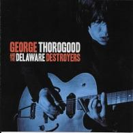 George Thorogood (Джордж Торогуд): George Thorogood And The Delaware Destroyers