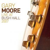 Gary Moore (Гэри Мур): Live At Bush Hall 2007