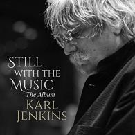 Karl Jenkins (Карл Дженкинс): Still With The Music