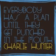Charlie Hunter (Чарли Хантер): Everybody Has A Plan Until They Get Punched In The Mouth