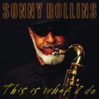 Sonny Rollins (Сонни Роллинз): This Is What I Do