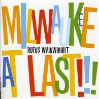 Rufus Wainwright (Руфус Уэйнрайт): Milwaukee At Last!!!