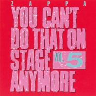 Frank Zappa (Фрэнк Заппа): You Can't Do That On Stage Anymore, Vol.5