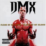 DMX (ДиЭмИкс): Flesh Of My Flesh, Blood Of My Blood