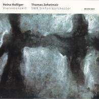 Thomas Zehetmair (ТомасЦетмайр): Holliger Heinz: Violinkonzert