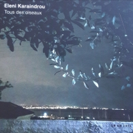 Eleni Karaindrou (Элени Караиндру): Tous Des Oiseaux