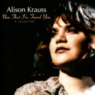 Alison Krauss (Элисон Краусс): Now That I've Found You - A Collection