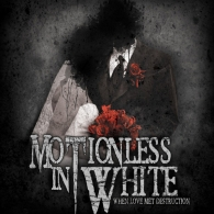 Motionless In White (Мотионлесс Ин Вайт): When Love Met Destruction