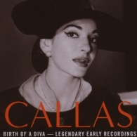 Birth Of A Diva - Legendary Early Recordings Of Maria Callas