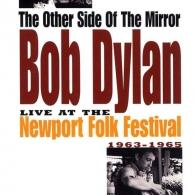 The Other Side Of The Mirror: Bob Dylan Live At The Newport Folk Festival 1963 - 1965