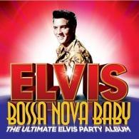 Bossa Nova Baby: The Ultimate Elvis Presley