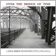 Over The Bridge Of Time. A Paul Simon Retrospective (1964-2011)