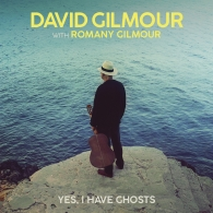 David Gilmour (Дэвид Гилмор): Yes, I Have Ghosts