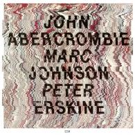 John Abercrombie (Джон Аберкромби): John Abercrombie/Marc Johnson/Peter Erskine