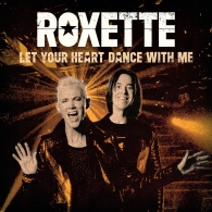 Roxette (Роксет): Let Your Heart Dance With Me