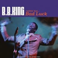 B.B. King (Би Би Кинг): Nothin' But…Bad Luck