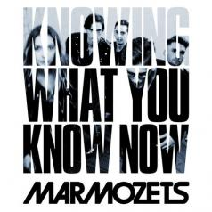 Marmozets (Мармозетс): Knowing What You Know Now