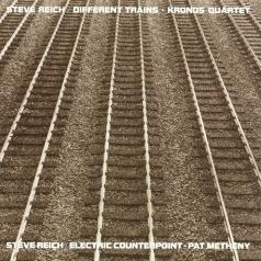 Steve Reich (Стивен Райх): Different Trains / Electric Counterpoint