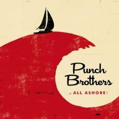 Punch Brothers (Пунш Бразерс): All Ashore