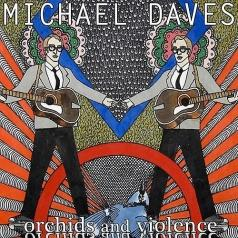 Michael Daves (Майкл Дэвис): Orchids And Violence