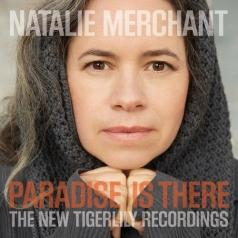 Natalie Merchant (Натали Мерчант): Paradise Is There: The New Tigerlily Recordings