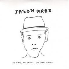 Jason Mraz (Джейсон Мраз): We Sing. We Dance. We Steal Things