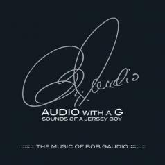 Bob Gaudio (Боб Гаудио): Audio With A G: Sounds Of A Jersey Boy, The Music Of Bob Gaudio