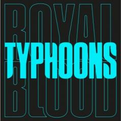 Royal Blood (Ройал Блуд): Typhoons