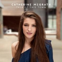 Catherine McGrath (Кэти Макграт): Talk Of This Town