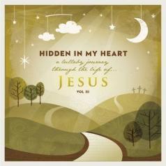 Scripture Lullabies: Hidden In My Heart (A Lullaby Journey Through The Life Of Jesus) Vol. Iii