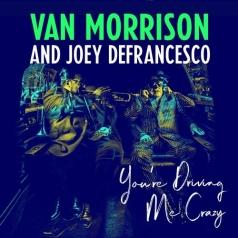 Van Morrison (Ван Моррисон): You're Driving Me Crazy