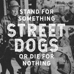Street Dogs (Стрит Докс): Stand For Something Or Die For Nothing