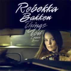 Rebekka Bakken (Ребекка Баккен): Things You Leave Behind
