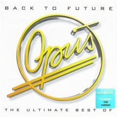 Opus (Опус): Back To Future: The Ultimate Best Of