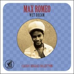 Max Romeo (Макс Ромео): Wet Dream Classic Reggae Collection