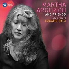 Martha Argerich (Марта Аргерих): Martha Argerich & Friends: Live From Lugano 2013