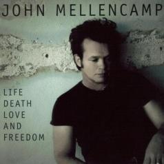 John Mellencamp (Джон Мелленкамп): Life, Death, Love And Freedom