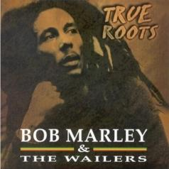 Bob Marley (Боб Марли): The True Roots