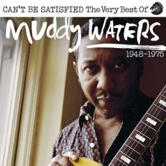 Muddy Waters (Мадди Уотерс): I Can't Be Satisfied