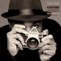 Sullivan Fortner (Сулливан ФорЗер): Moments Preserved