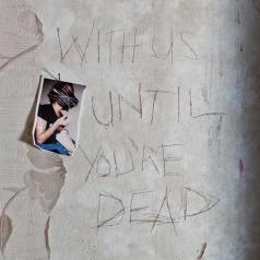 Archive: With Us Until You're Dead