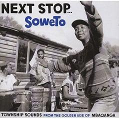 Next Stop... Soweto - Township Sounds From The Golden Age Of Mbaqangwa