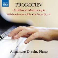 Alexandre Dossin: Old Grandmother'S Tales, Op. 31 • 6 Pieces, Op. 52 • Childhood Manuscripts
