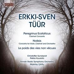 Pekka Kuusisto: Tuur: Clarinet Concerto (Peregrinus Ecstaticus); Concerto For Violin, Clarinet And Orchestra (Noesis); Les Poids Des Vies Non Vecues