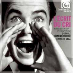 Ensemble Clement Janequin: L'Ecrit Du Cri: Renaissance & 19Th To 21Th Century Songs/Ensemble Clement Janequin/ Dominique Visse